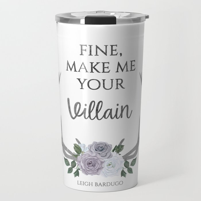 Make me your villain - The Darkling quote - Leigh Bardugo - White Travel Mug