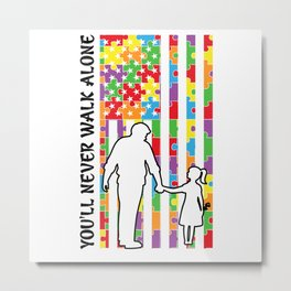 You'll Never Walk Alone Dad and Daughter Flag Metal Print