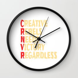 """Creative Rebels Need Victory Regardless"" tee design. Makes a nice and creative gift to your family Wall Clock"