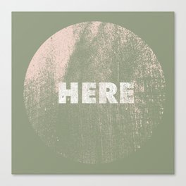 here Canvas Print