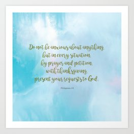 Do Not Be Anxious, Philippians 4:6 Art Print