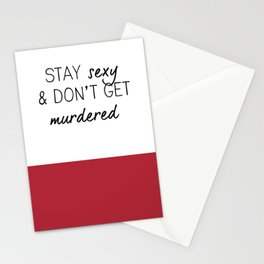 Stay Sexy & Don't get Murdered Stationery Cards