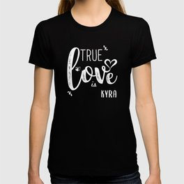 Kyra Name, True Love is Kyra T-shirt