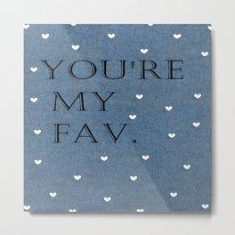 You're My Fav. On Denim. Metal Print