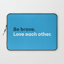 Be brave. Love each other. Laptop Sleeve