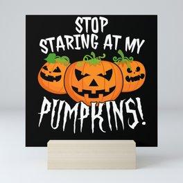Halloween Pumpkin stop staring at my pumpkins Mini Art Print