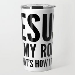JESUS IS MY ROCK & THAT'S HOW I ROLL Travel Mug