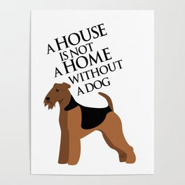 A House is not a Home without a Dog (Airedale) Poster