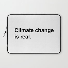 Climate Change Is Real Laptop Sleeve