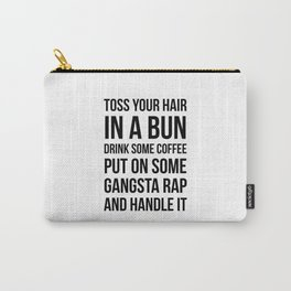 Toss Your Hair in a Bun, Coffee, Gangsta Rap & Handle It Carry-All Pouch