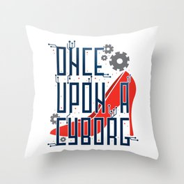 Once Upon a Cyborg Throw Pillow