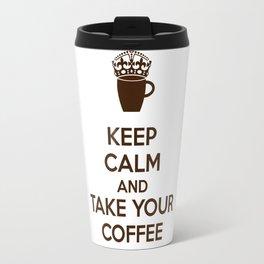 Keep Calm An Take Your Coffee, Funny Gift Travel Mug