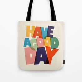 HAVE A GOOD DAY - typography Tote Bag