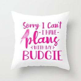 Sorry I Can't I Have Plans With My Budgie mag Throw Pillow
