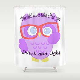 Wise owl says you ugly and so are you kids Shower Curtain