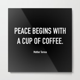 Peace begins with a cup of coffee Metal Print