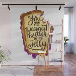 You are the Peanut Butter to My Jelly Wall Mural
