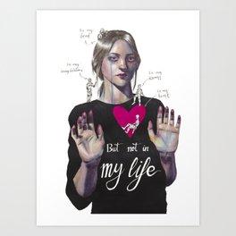 Not in my life Art Print
