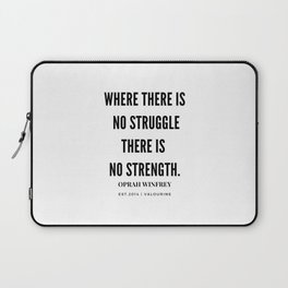 Oprah Winfrey | Where There Is No Struggle There Is No Strength Laptop Sleeve