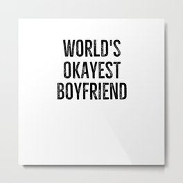 World's Okayest Boyfriend Metal Print