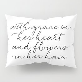 With Grace In Her Heart & Flowers In Her Hair Pillow Sham