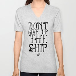 DON'T GIVE UP THE SHIP Unisex V-Neck