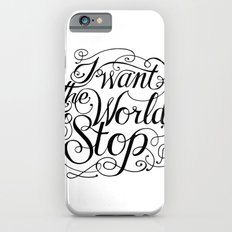 I Want The World To Stop iPhone 6s Slim Case