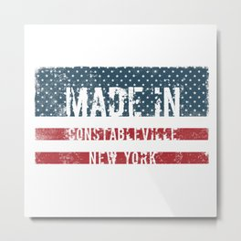 Made in Constableville, New York Metal Print