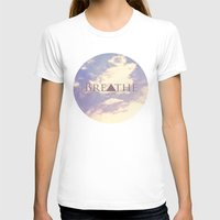 breathe T-shirts featuring Breathe by Rachel Burbee