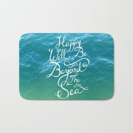 Happy We'll Be Beyond the Sea Bath Mat