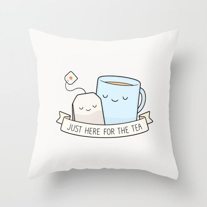 5fd3eca48ce Just Here For The Tea Throw Pillow by kimvervuurt