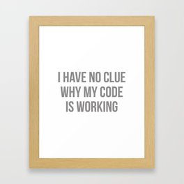 I Have No Clue Why My Code Is Working Framed Art Print