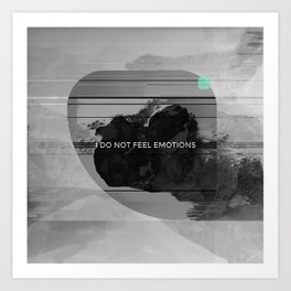 I DO NOT FEEL EMOTIONS Art Print