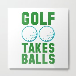 Golf Takes Balls Metal Print