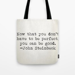 """""""Now that you don't have to be perfect, you can be good."""" -John Steinbeck Tote Bag"""