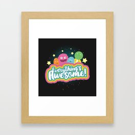 Everything's Awesome! Framed Art Print