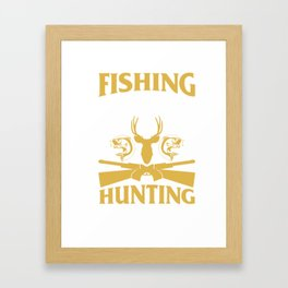 T-Shirt For Fishing And Hunting Lover. Framed Art Print