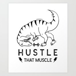 Hustle that muscle - T-Rex Funny Workout Fitness Gym Design Art Print