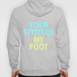 """A Cool Attitude Tee For You Saying """"Your Attitude My Foot"""" T-shirt Design Character Personality Hoody"""