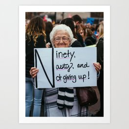 Ninety, Nasty, and Not Giving Up! Art Print
