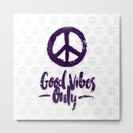 Peace & Good Vibes Only Metal Print