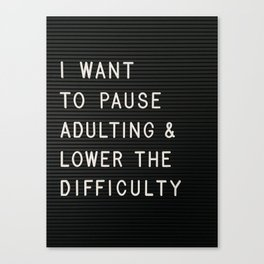 I Want To Pause Adulting Canvas Print