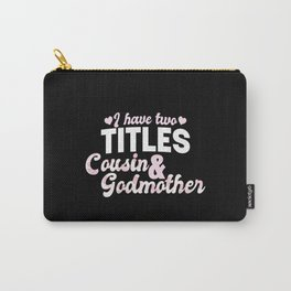 I Have Two Titles Cousin And Godmother Floral Rose I Have Two Titles Cousin And Godmother - Roses Carry-All Pouch