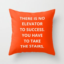 THERE IS NO ELEVATOR TO SUCCESS - YOU HAVE TO TAKE THE STAIRS - MOTIVATIONAL QUOTE Throw Pillow