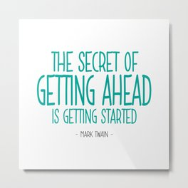 Secret of Getting Ahead Quote - Mark Twain Metal Print