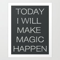 Today I Will Make Magic Happen Art Print
