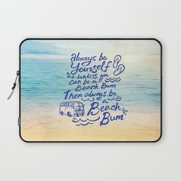 """""""Be Yourself, unless you can be a Beach Bum, Then always be a Beach Bum"""" Laptop Sleeve"""