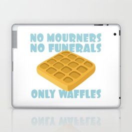 No Mourners No Funerals Only Waffles Laptop & iPad Skin