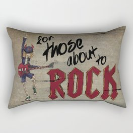 For Those About To Rock Rectangular Pillow