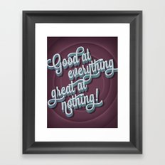Good at everything great at nothing Framed Art Print